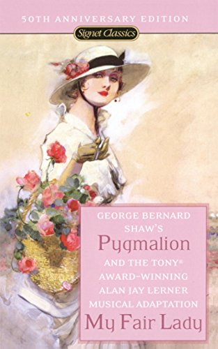 Pygmalion and My Fair Lady (50th Anniversary Edition) (Signet Classics)