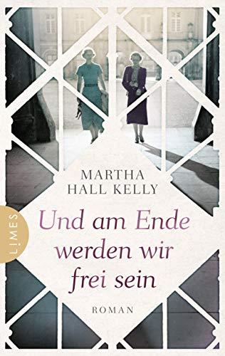 Buchseite und Rezensionen zu 'Und am Ende werden wir frei sein: Roman' von Martha Hall Kelly