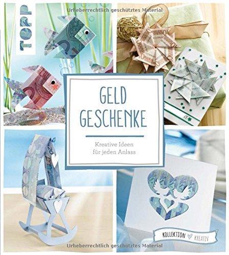Geldgeschenke (kollektion.kreativ): Kreative Ideen für jeden Anlass