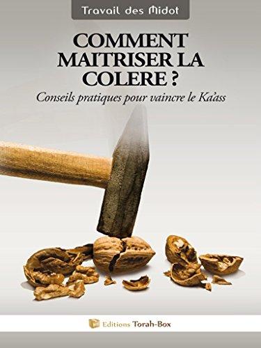 Comment maîtriser la colère ? (Travail des Midot) (French Edition)