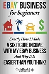eBay Business For Beginners: Exactly How I Make A Six Figure Income With My eBay business and why it is easier than you think by Devon Wilcox (2014-07-26)