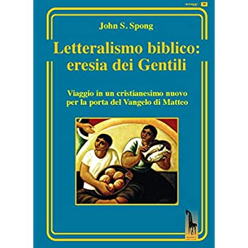 Letteralismo Biblico: Eresia Dei Gentili. Viaggio In Un Cristianesimo Nuovo Per La Porta Del Vangelo Di Matteo
