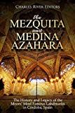 The Mezquita and Medina Azahara: The History and Legacy of the Moors' Most Famous Landmarks in...