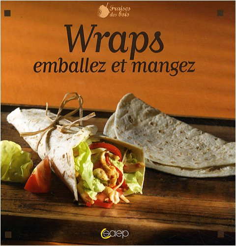 Wraps : Emballez et mangez