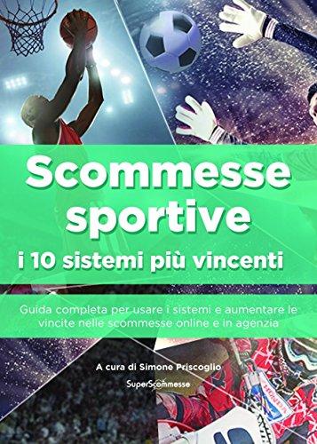 Scommesse sportive : i 10 sistemi più vincenti: Guida completa per usare i sistemi e aumentare le vincite nelle scommesse online e in agenzia