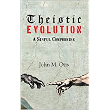 Theistic Evolution, A Sinful Compromise (English Edition)