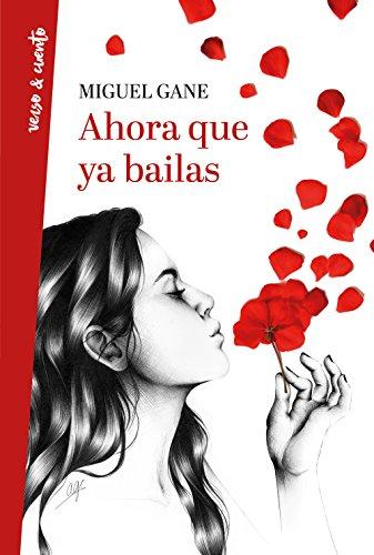Ahora que ya bailas (Verso&Cuento) por Miguel Gane
