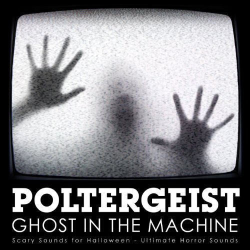 Poltergeist - Ghost In the Machine: Scary Sounds for Halloween