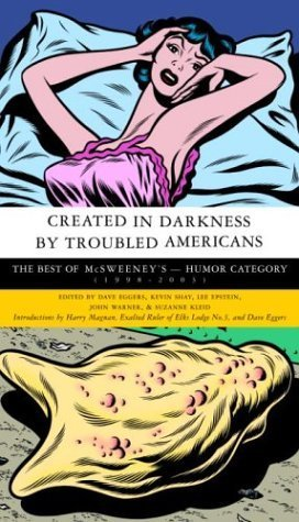 [(Created in Darkness by Troubled Americans : The Best of McSweeney's, Humor Category)] [Edited by Dave Eggers ] published on (August, 2004)