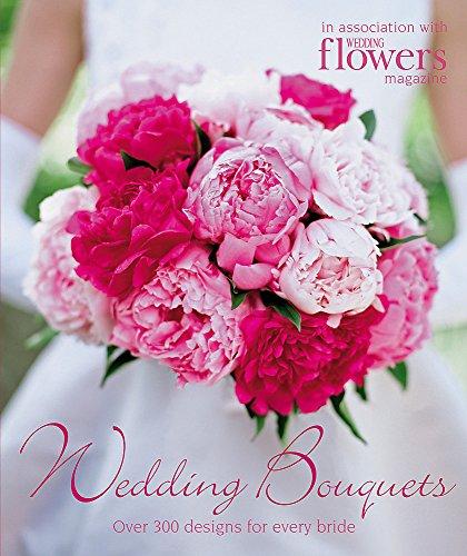 Wedding Bouquets: Over 300 Designs for Every Bride por Wedding Magazine