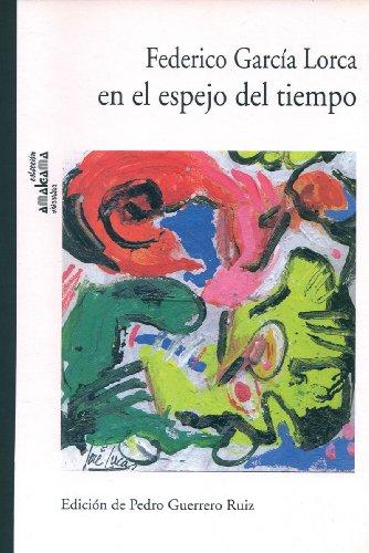 Federico García Lorca en el espejo del tiempo. Centenario de Federico García Lorca por P. Guerrero Ruíz