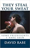 They Steal Your Sweat: Some Prizefights I Have Seen (Kindle Single) (English Edition)
