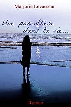 Une parenthèse dans ta vie... (Les Lilas t. 1) par [Levasseur, Marjorie]