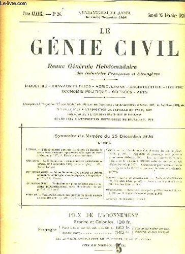 LE GENIE CIVIL - TOME LXXXIX - N°26 - SAMEDI 25 DECEMBRE 1926 - QUARANTE-SIXIEME ANNEE - 2eme SEMESTRE 1926 - REVUE GENERAL HEBDOMADAIRE DES INDUSTRIES FRANCAISES ET ETRANGERES - INDUSTRIE - TRAVAUX PUBLICS - AGRICULTURE - ARCHITECTURE.. par COLLECTIF