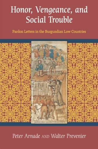 Honor, Vengeance, and Social Trouble: Pardon Letters in the Burgundian Low Countries by Peter Arnade (2015-02-17)