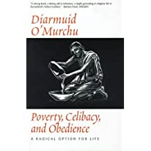 Poverty Celibacy & Obedience : A Radical Option for Life by Diarmuid O'Murchu (1998-03-01)