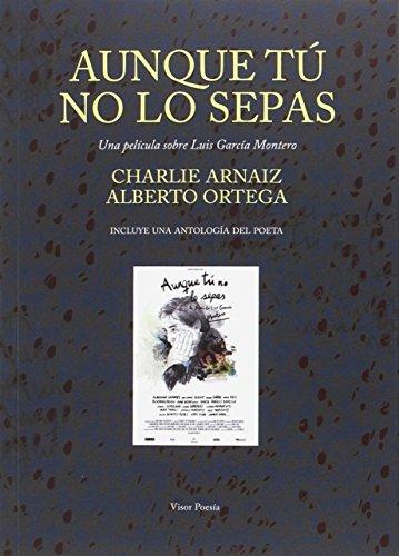 Aunque tú no lo sepas. Una película sobre Luis García Montero (Ediciones Especiales) por Charlie Arnáiz