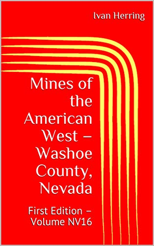 Mines of the American West - Washoe County, Nevada: First Edition - Volume NV16 (Mines, Ghost Towns and Legends of the American West) (English Edition)