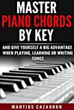 Master Piano Chords By Key And Give Yourself A Big Advantage When Playing, Learning Or Writing Songs (What Chords Are In What Key And Why?)