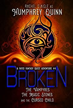 Broken (The Vampires, The Magic Stones, and The Cursed Child) (A Fated Fantasy Quest Adventure Book 4) by [Humphrey - D'aigle, Rachel, Quinn, Humphrey]