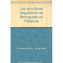 Escultores Seguidores de Berruguete En Palencia, Los