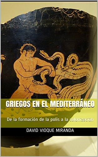 Griegos en el Mediterráneo: De la formación de la polis a la colonización por David  Vioque Miranda