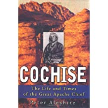 Cochise: The Life and Times of the Great Apache Chief