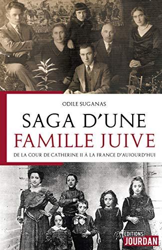 Saga D'une Famille Juive - De La Cour De Catherine II à La France D'aujourd'hui