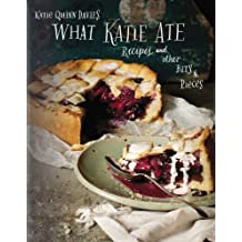 What Katie Ate: Recipes and Other Bits and Pieces by Katie Quinn Davies (2012-10-11)