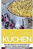 Low Carb Kuchen: Das Rezeptbuch: Trendrezepte für Kuchen, Torten, Cupcakes & Co (Genussvoll abnehmen mit Low Carb, Band 5)