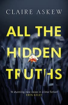 All the Hidden Truths: the highly-praised crime debut of the year (Three Rivers) by [Askew, Claire]