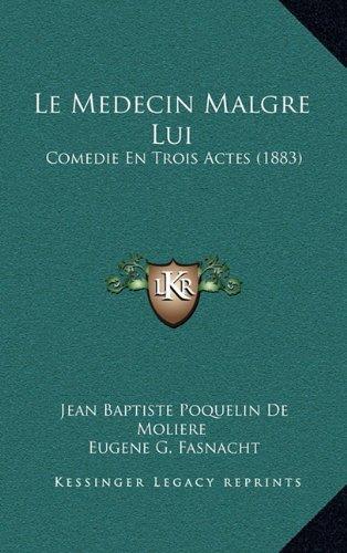 Le Medecin Malgre Lui: Comedie En Trois Actes 1883