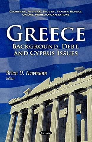 Greece: Background, Debt, & Cyprus Issues (Countries, Regional Studies, Trading Blocks, Unions, World O)