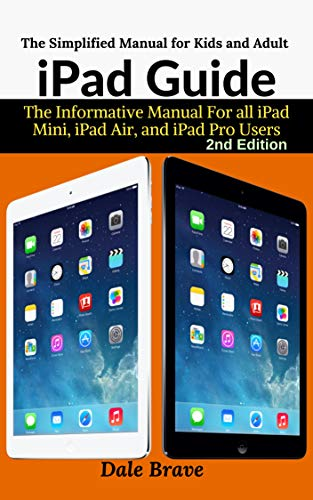 iPad Guide : The Informative Manual For all iPad Mini, iPad Air, and iPad Pro Users: The Simplified Manual for Kids and Adult (English Edition) (Ipad Certified Refurbished Air)