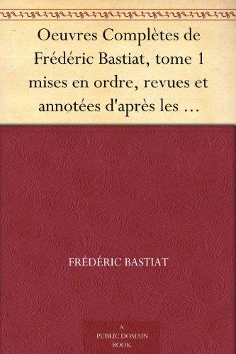 Couverture du livre Oeuvres Complètes de Frédéric Bastiat, tome 1 mises en ordre, revues et annotées d'après les manuscrits de l'auteur