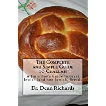 The Complete and Simple Guide to Challah: A Farm Boy's Guide to Great Jewish (and non-Jewish) Breads
