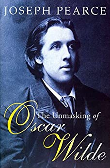 The Unmasking Of Oscar Wilde by [Pearce, Joseph]