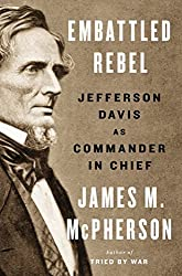 Embattled Rebel: Jefferson Davis as Commander in Chief by James M. McPherson (2014-08-02)