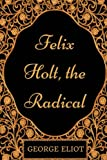 Felix Holt, the Radical: By George Eliot - Illustrated