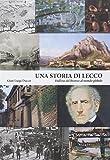 Una storia di Lecco. Dall'età del bronzo al mondo globale
