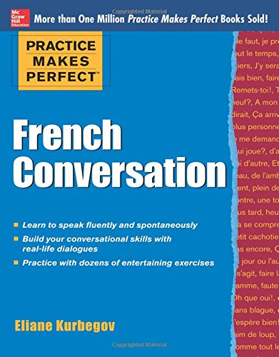 Practice Makes Perfect French Conversation (Practice Makes Perfect Series)