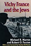 Vichy France and the Jews: With a New Foreword [1995] by Stanley Hoffmann