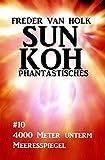 Sun Koh Taschenbuch #10: 4000 Meter unterm Meeresspiegel