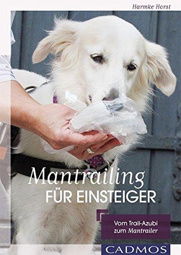 steiger: Vom Trail-Azubi zum Mantrailer (Hunde-nasenarbeit)