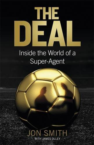 The Deal: Inside the World of a Super-Agent by Jon Smith (2016-09-08)