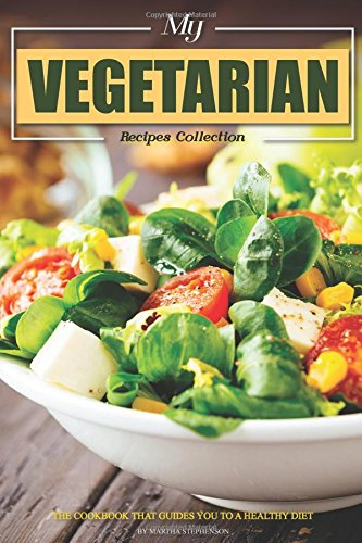 my-vegetarian-recipes-collection-the-cookbook-that-guides-you-to-a-healthy-diet
