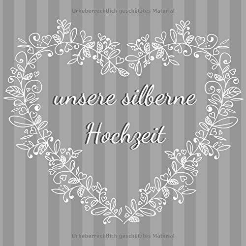 unsere silberne Hochzeit: Gästebuch für die besten Wünsche an das Jubelpaar | Erinnerungsbuch zum Selbstgestalten für über 100 Gäste | Geschenkbücher zur Silberhochzeit | Herz