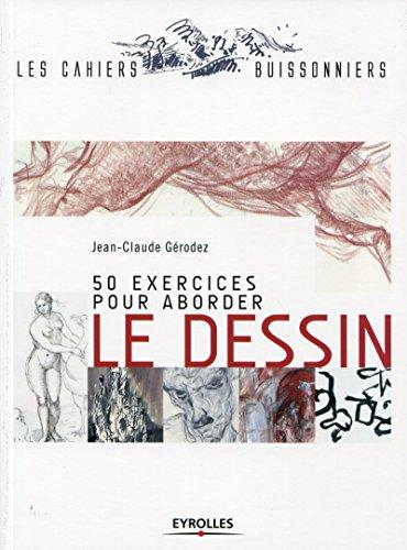50 exercices pour aborder le dessin (Les cahiers buissonniers) par Jean-Claude Gérodez