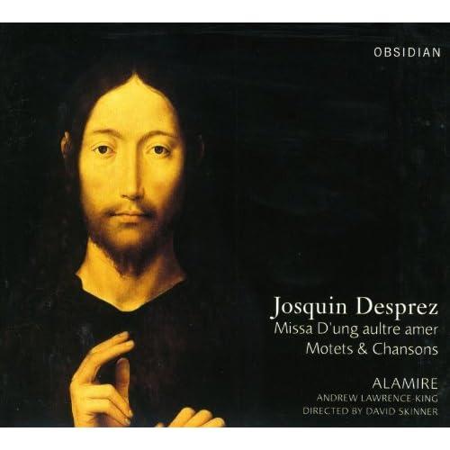 """Josquin Des Prez: Missa """"D'ung aultre amer"""", Motets & Chansons"""