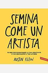 Semina come un artista: 10 idee per condividere la tua creatività e far conoscere il tuo lavoro Formato Kindle